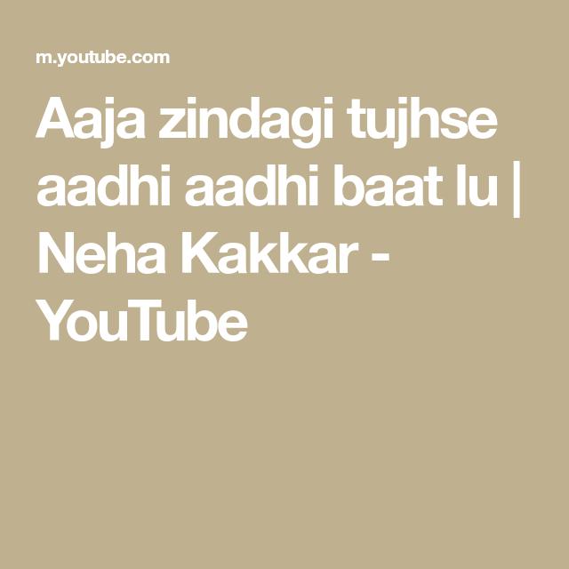 Aaja Zindagi Tujhse Aadhi Aadhi Baat Lu Neha Kakkar Youtube Neha Kakkar Youtube