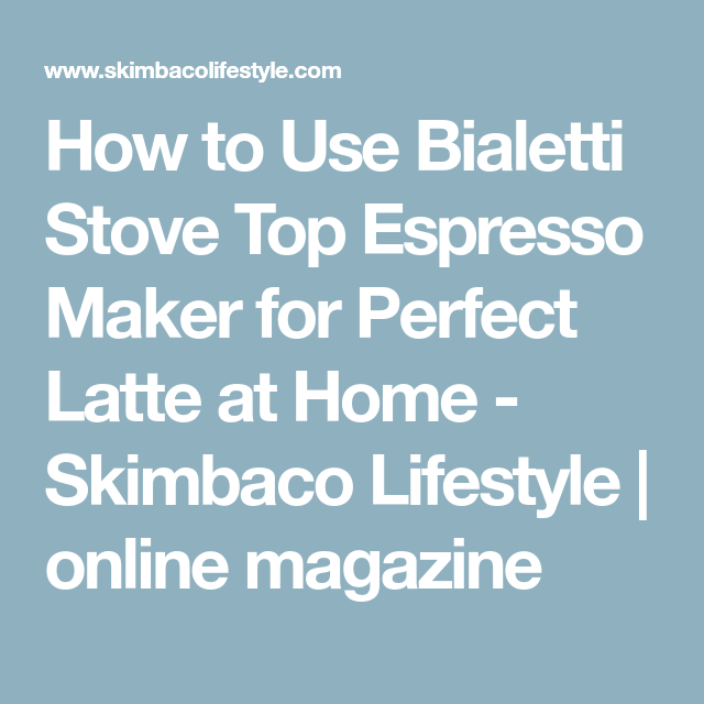 How To Use Bialetti Stove Top Espresso Maker For Perfect