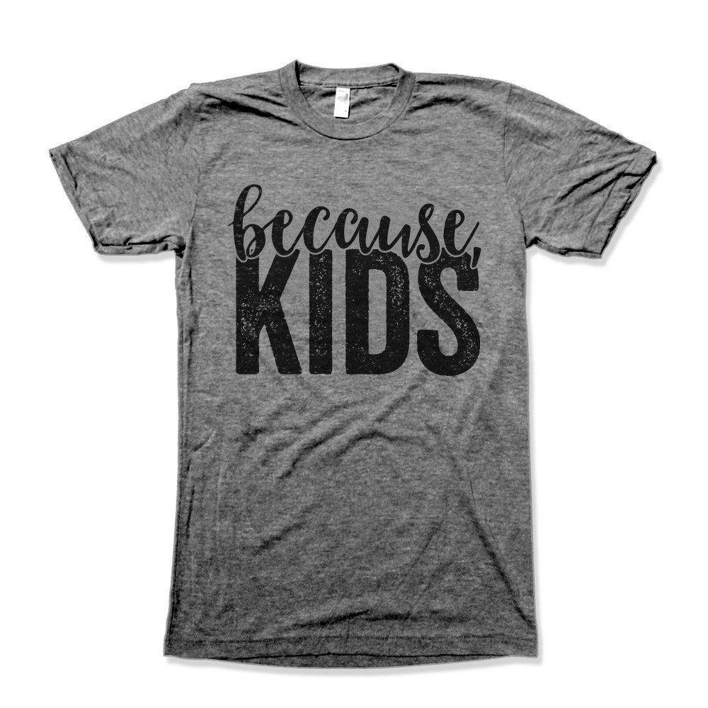 Because, Kids | Mom of boys shirt, Fashion, Mom shirts