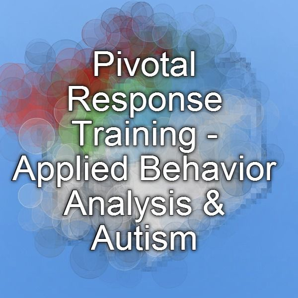 Pivotal Response Training  Applied Behavior Analysis  Autism