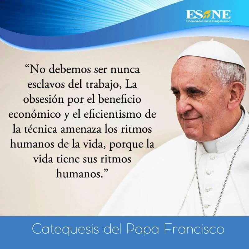 No Debemos Ser Esclavos Del Trabajo Papa