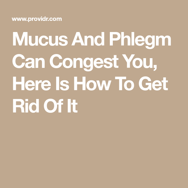 How To Get Rid Of Mucus And Phlegm In Your Chest And