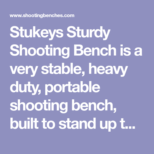 Lovely Stukeys Sturdy Shooting Bench Part - 8: Stukeys Sturdy Shooting Bench Is A Very Stable, Heavy Duty, Portable Shooting  Bench, Built To Stand Up To A Lifetime Of Hard Use.