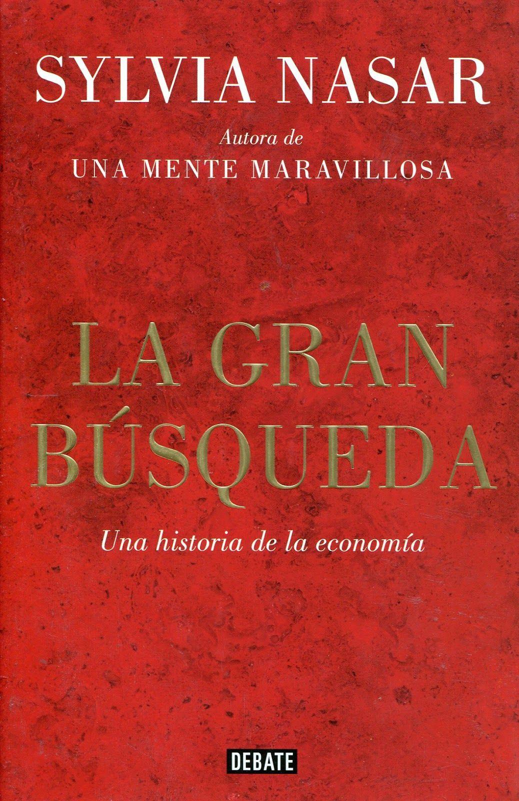 La gran búsqueda : una historia de la economía / Sylvia Nasar ; traducción de Zoraida de Torres Burgos