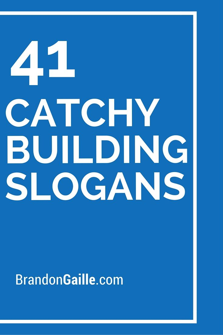 41 Catchy Building Slogans and Taglines | Pinterest | Slogan and ...