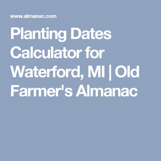 Planting Dates Calculator for Waterford, MI   Old Farmer's Almanac