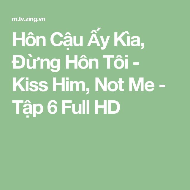 Hôn Cậu Ấy Kìa, Đừng Hôn Tôi - Kiss Him, Not Me  - Tập 6 Full HD