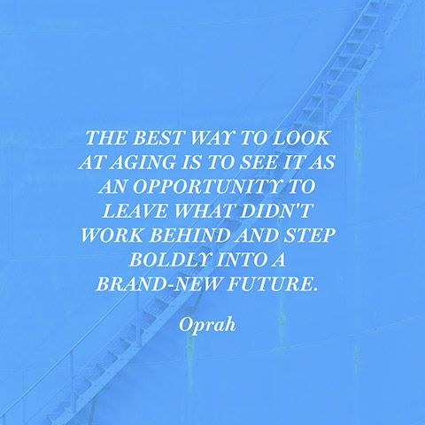 Quote About Aging Well Oprah Aging Quotes Inspirational Words Aging Well