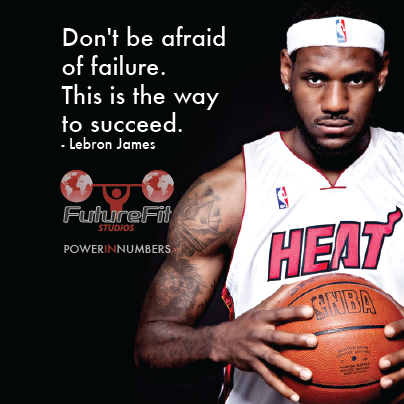 """""""Don't be afraid of failure. This is the way to succeed"""