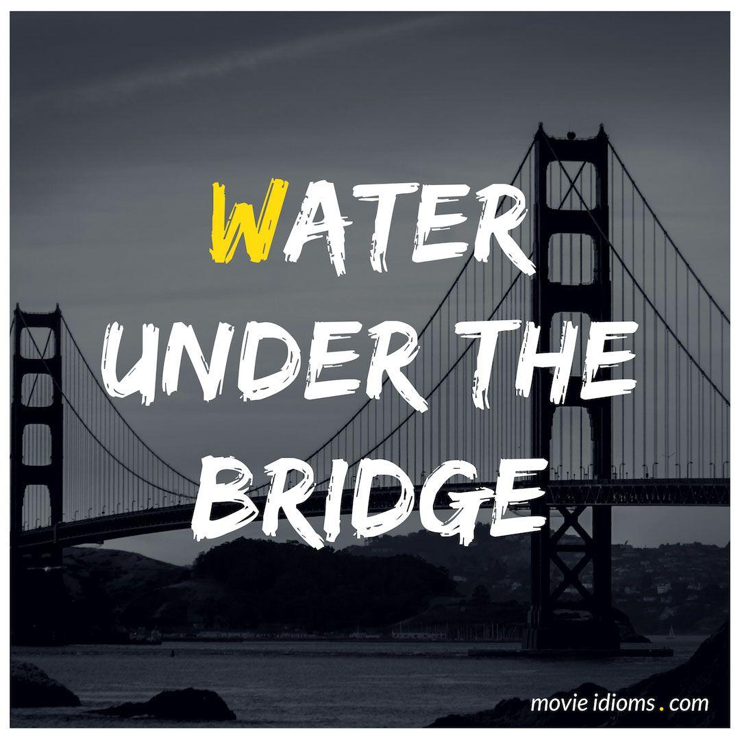 Water Under The Bridge Idiom Water Under The Bridge Idioms Movies