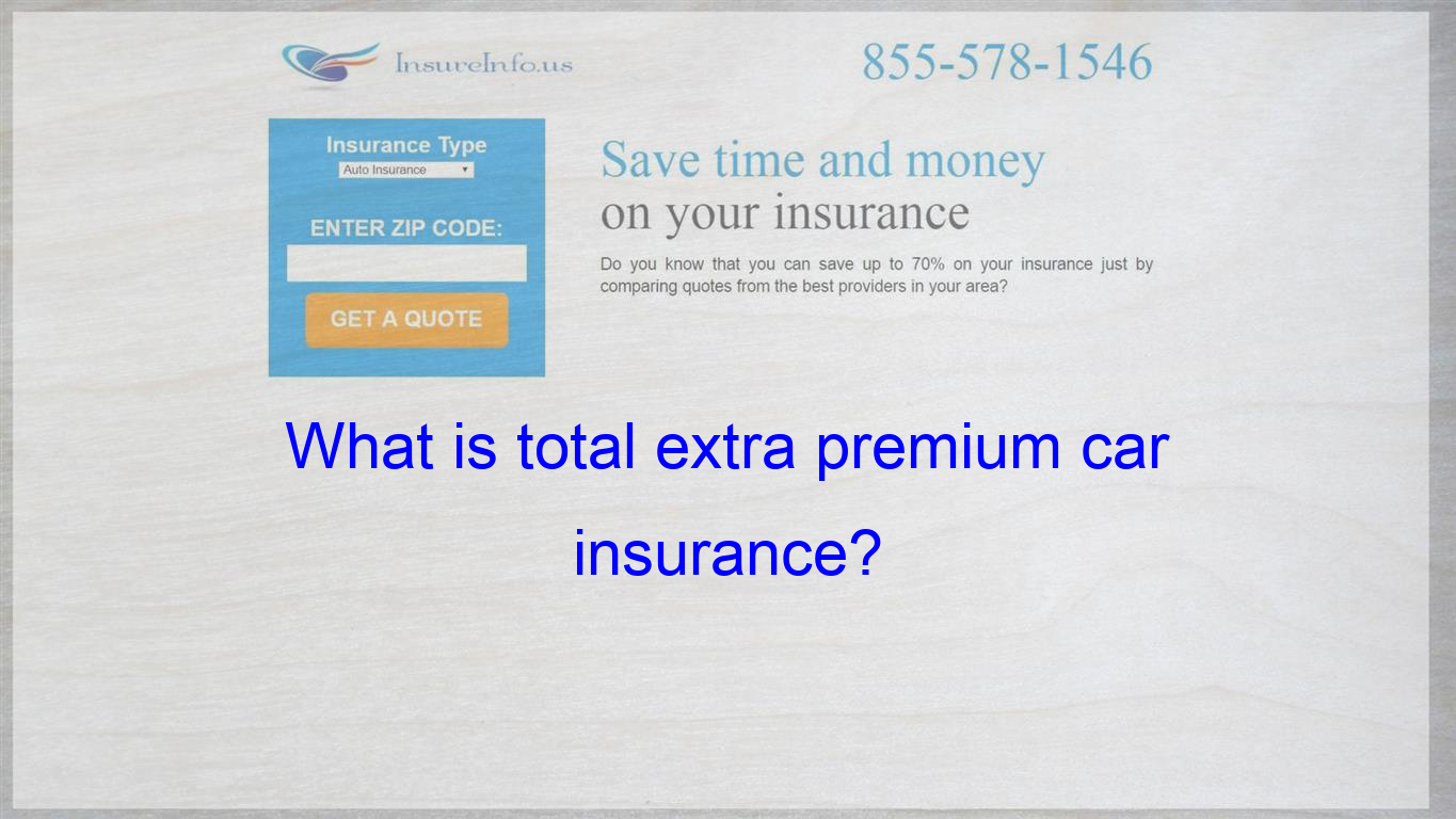 Pin On What Is Total Extra Premium Car Insurance