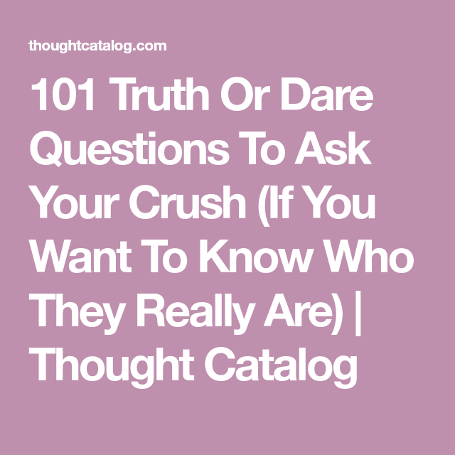 300 Truth Or Dare Questions To Ask Your Crush (Or Anyone