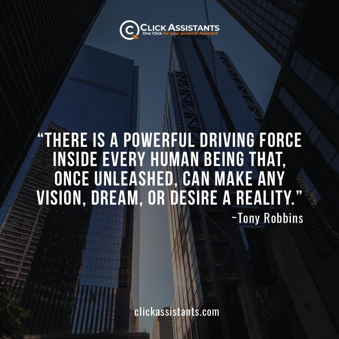 Make any vision dream or desire a reality. Tony Robbins