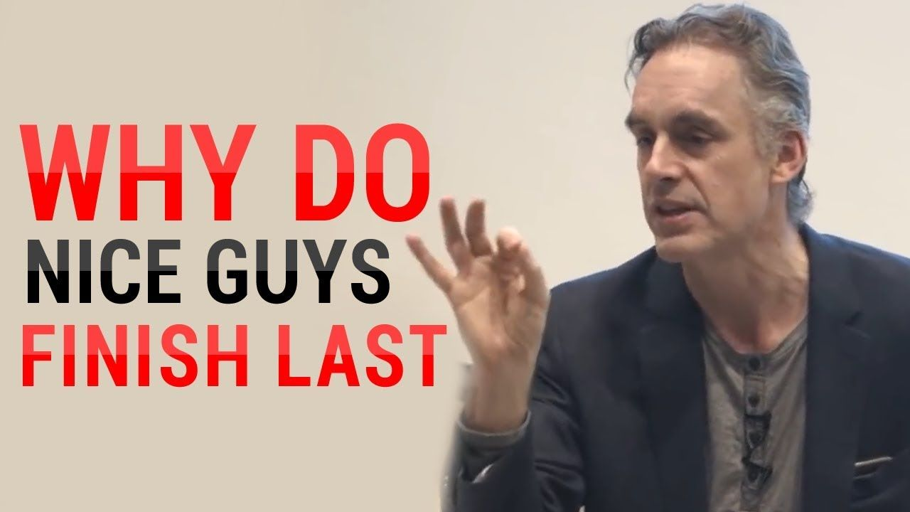 Jordan Peterson: Why Do Nice Guys Nice Finish Last? (MUST