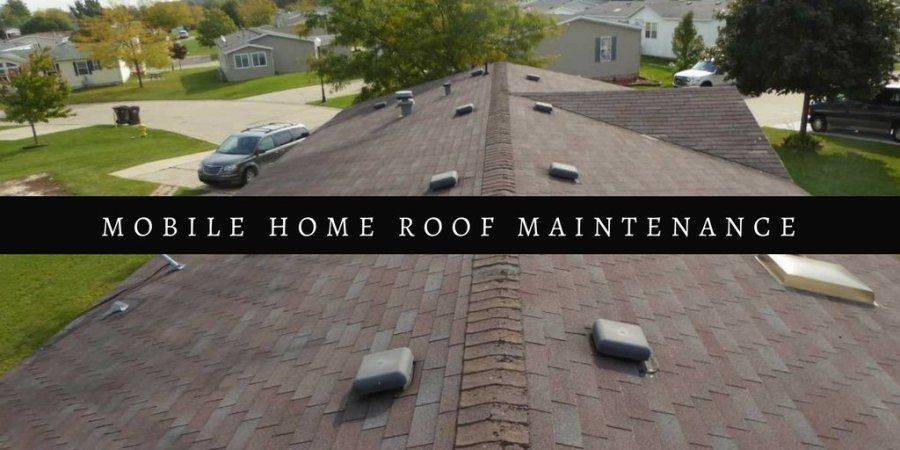 Mobile Home Maintenance Starting From The Roof Mobile