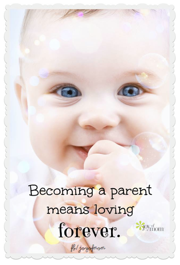 Becoming a parent means loving forever. So true!  https://www.facebook.com/joyofmom