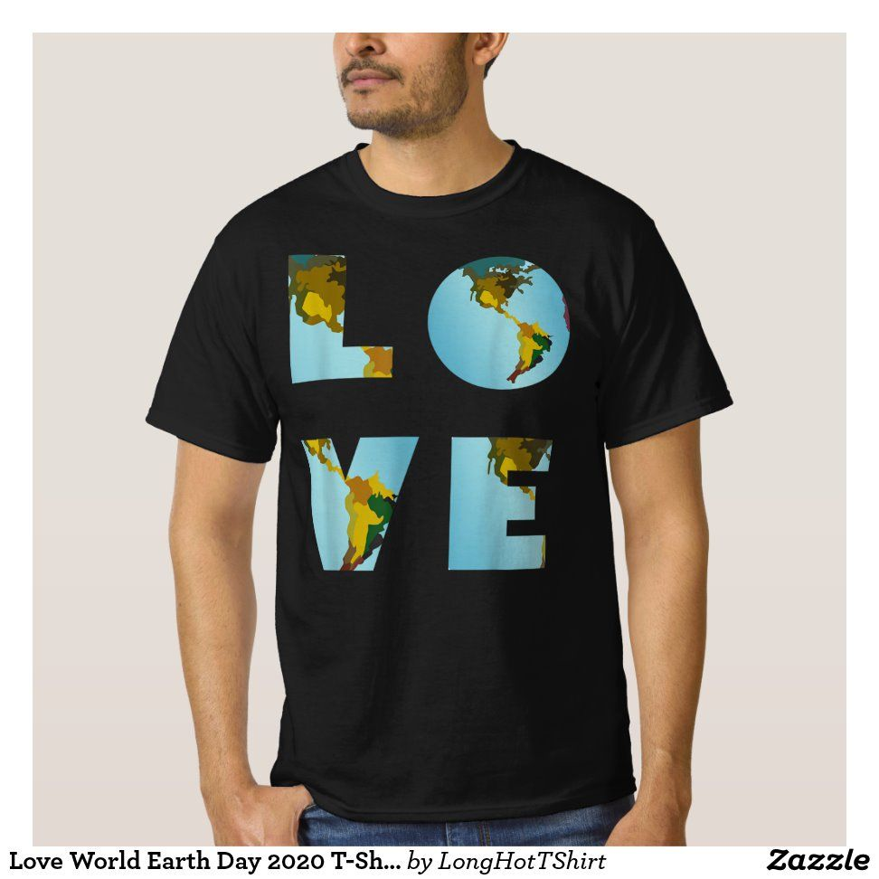 Love World Earth Day 2020 T Shirt Zazzle Com In 2020 Earth Day Kindergarten Activities World Earth Day Essay On Earth Day