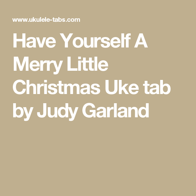 Have Yourself A Merry Little Christmas Uke Tab By Judy Garland