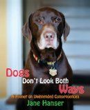 Free Kindle Book -   Dogs Don't Look Both Ways: A Primer on Unintended Consequences