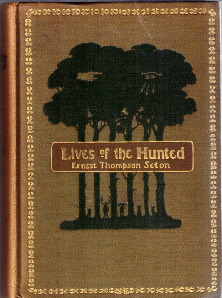 "Ernest Thompson Seton 1904 ""Lives of the Hunted: Containing a True Account of the Doings of Five Quadrupeds & Three Birds, and in Elucidation of the Same"""