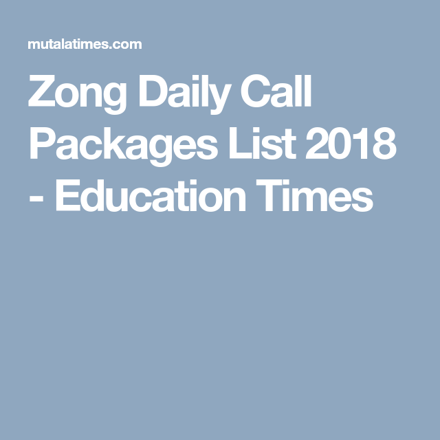 Zong Daily Call Packages List 2018 Education List Daily