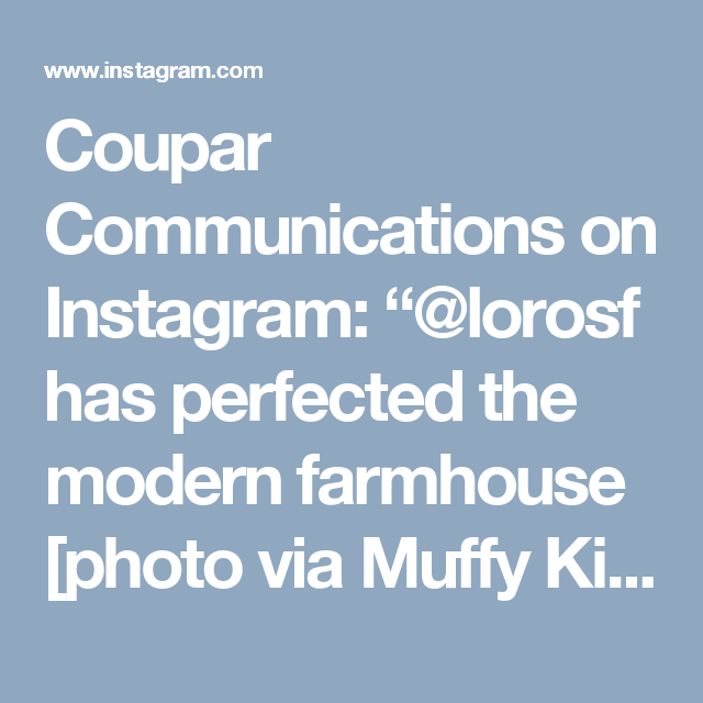 Coupar communications on instagram lorosf has perfected the modern farmhouse photo via