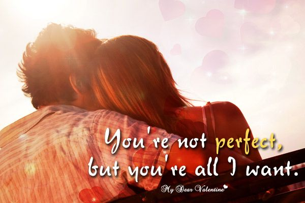 You Re Not Perfect But You Re All I Want Picture Quotes Love Quotes For Him Romantic Picture Quotes I Want Quotes