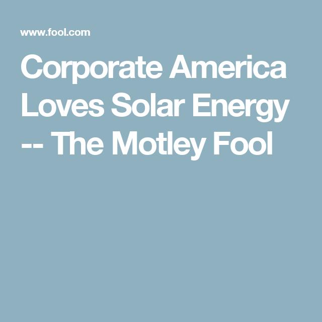Corporate America Loves Solar Energy -- The Motley Fool