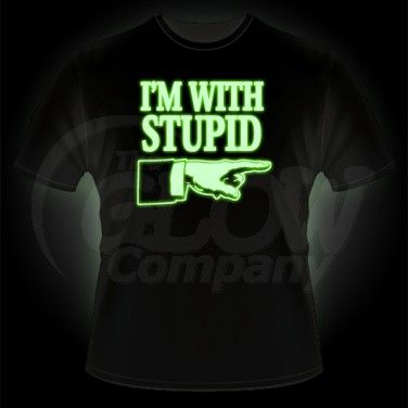 Glow in the dark 'I'm with Stupid' tshirt.