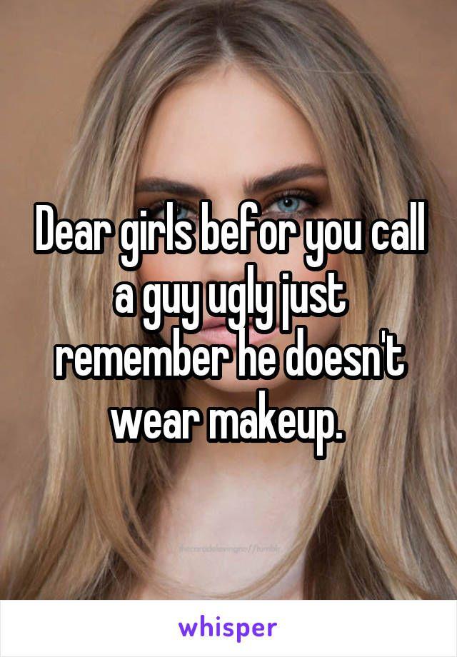 Why do guys call girls ugly