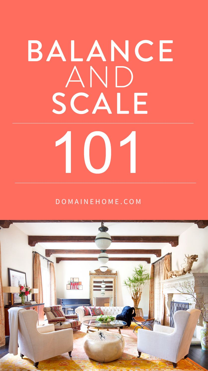 Balance And Scale How To Master 2 Of Design S Fundamentals Scale Interiors And Decorating