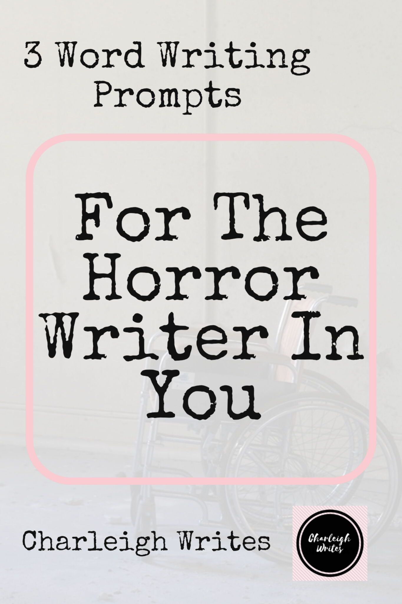 3 Word Creative Writing Prompts (For The Horror Writer In You