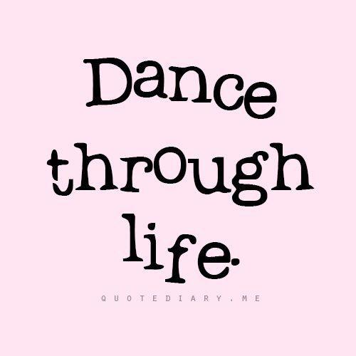 Dance Through Life Dance Quotes Dance Quotes Inspirational Dance Captions