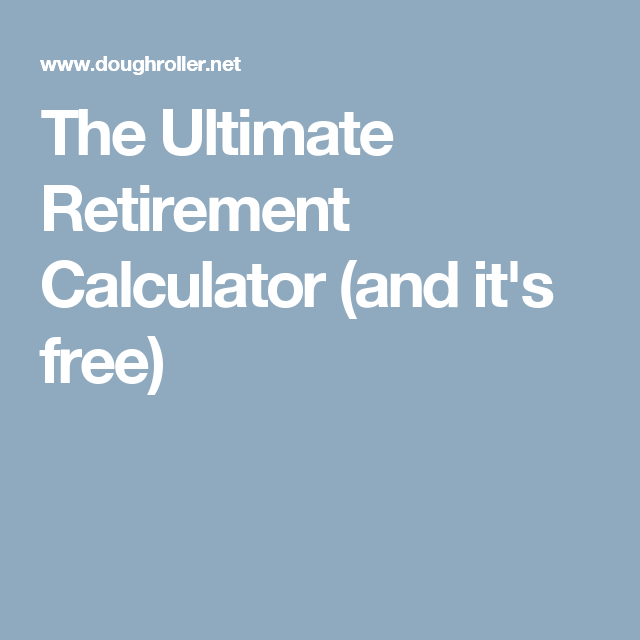 The Ultimate Retirement Calculator And ItS Free  Retirement