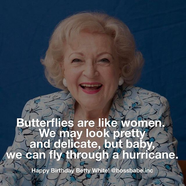 Happy Birthday Bettywhite An Early Bossbabe Women Quotes Truths Happy Birthday To Me Quotes Myself Quotes Woman