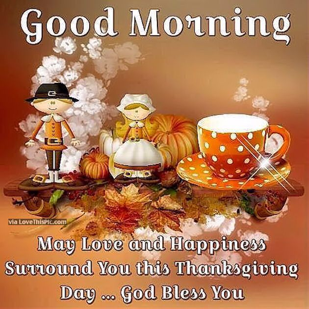 Good Morning May Happiness Surround You This Thanksgiving Holidays