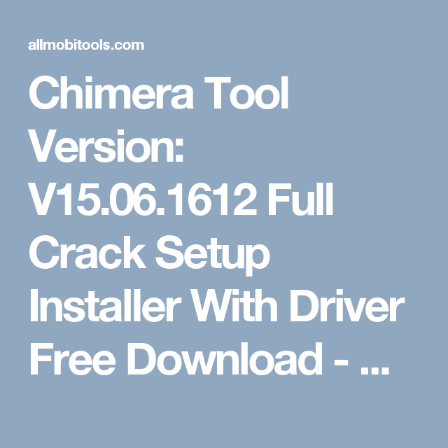 Chimera Tool Version: v20 72 1227 Full Setup Installer With Driver