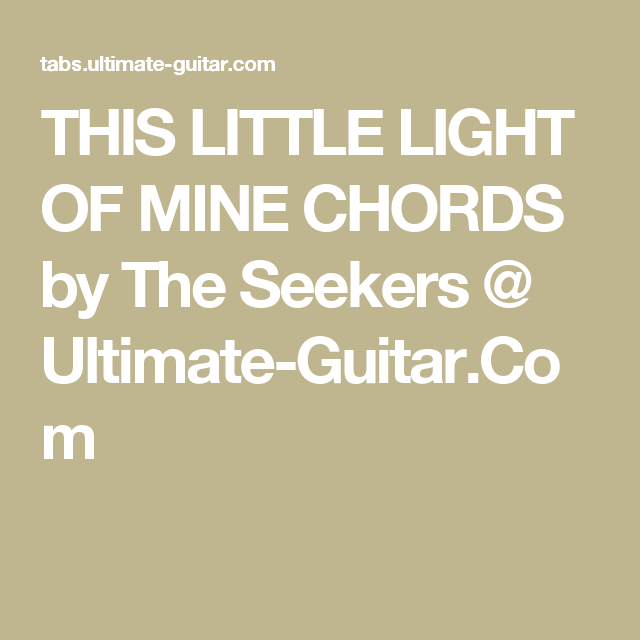 THIS LITTLE LIGHT OF MINE CHORDS by The Seekers @ Ultimate-Guitar ...