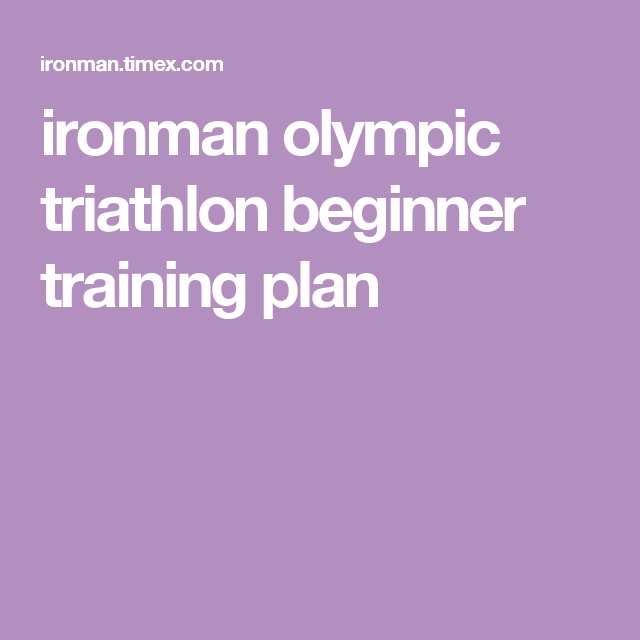 Strength Training Plan For Triathletes: Ironman Olympic Triathlon Beginner Training Plan