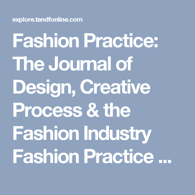 Fashion Practice The Journal Of Design Creative Process The Fashion Industry Fashion Practice Call For Papers Dea Creative Process Journal Industrial Style