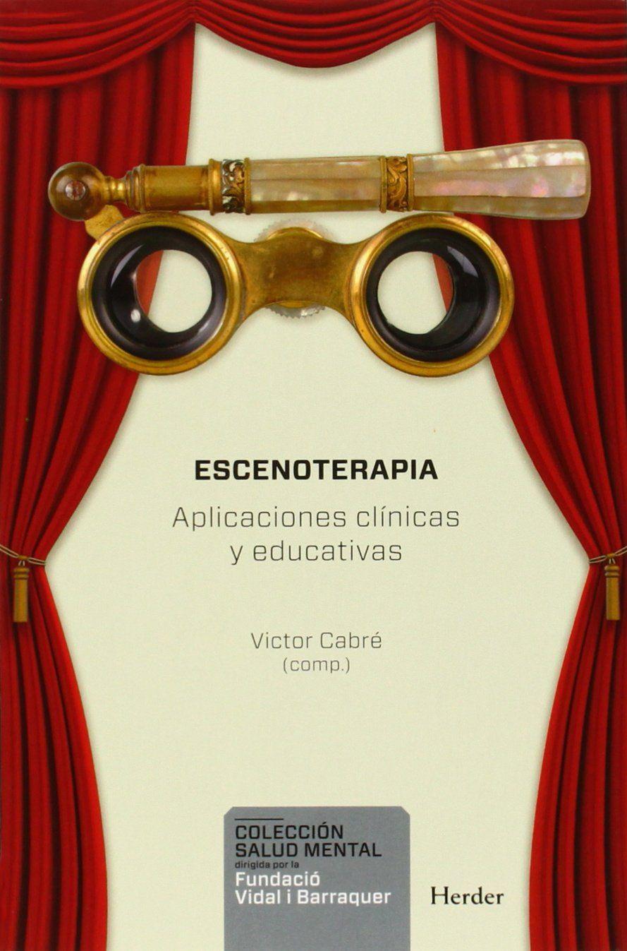 Escenoterapia : aplicaciones clínicas y educativas / Victor Cabré (compilador) ; prólogo de Jordi Font Rodon ; [autores, Marga Arcarons ... (et al.)]
