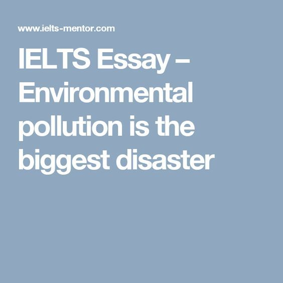 Ielts Essay  Environmental Pollution Is The Biggest Disaster  Ise  Ielts Essay  Environmental Pollution Is The Biggest Disaster Essay About Science also Narrative Essay Example High School  Science And Religion Essay