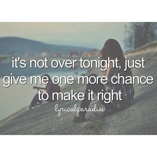 It Not Over Tonight Just Give Me One More Chance To Make It Right 3 Simple Words Song Quotes Maroon 5
