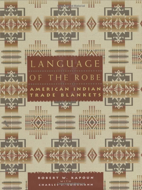 Language of the Robe: American Indian Trade Blankets by Robert W Kapoun, Charles J. Lohrmann