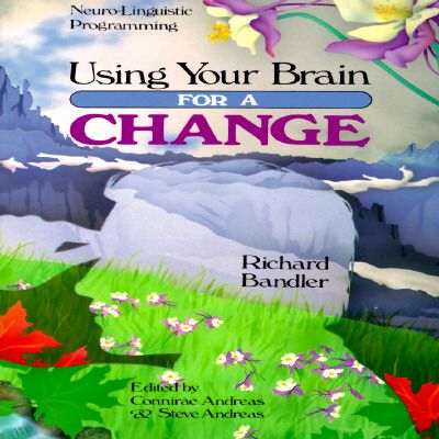 Richard Bandler - Using Your Brain For A Change. One of ...
