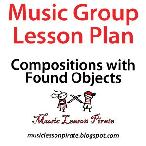 Music Group Lesson Plan Compositions With Found Objects  Music