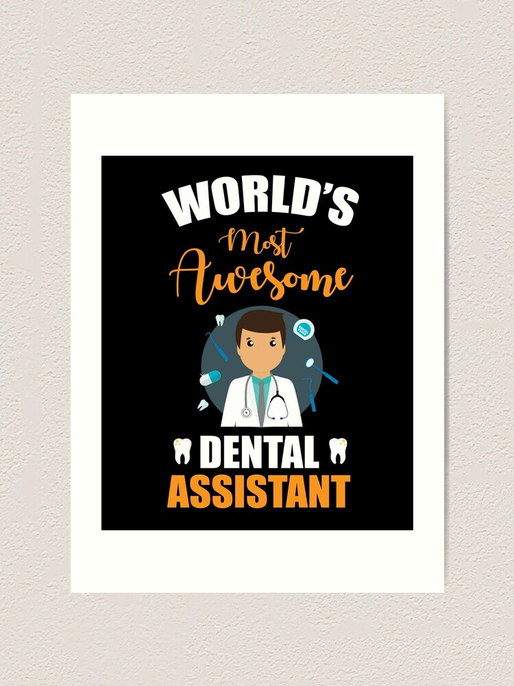Worlds Most Awesome Dental Assistant Art Print By Borisnt Dental Assistant Art Prints Metal Prints