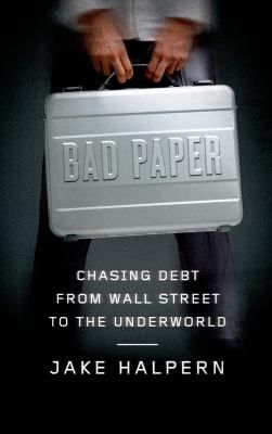 A trip to the underworld of debt collection, where bankers team up with ex-burglars and few rules apply.  Bad Paper is a riveting expose, a moving story of an unlikely friendship, and a gritty narrative of how scrappy entrepreneurs profit from our debts.