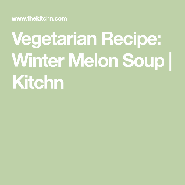 Vegetarian Recipe: Winter Melon Soup
