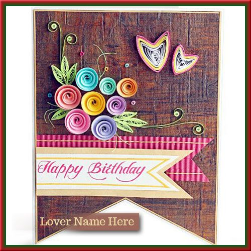 Personalize Quilled Birthday Greeting Card Lover Name On